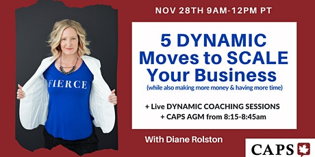 5 Dynamic Moves to Scale Your Business with Diane Rolston + CAPS AGM - Zoom tickets
