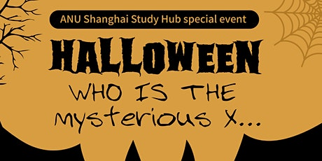 ANU Shanghai Study Hub Halloween Activity: Who is the Mysterious X ... tickets