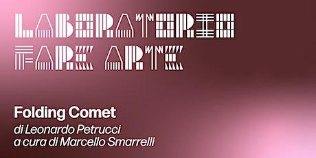 Laboratorio Fare Arte: Folding Comet di Leonardo Petrucci biglietti