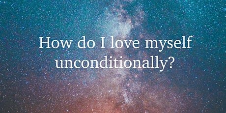 How do I love myself unconditionally? tickets