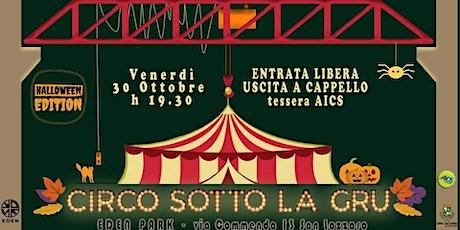 Circo Sotto la Gru - Halloween Edition biglietti