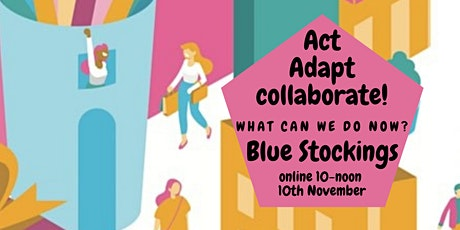Blue Stockings: Act, Adapt, Collaborate - What can we do now? tickets