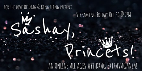 Sashay, Princets! V : An Online All Ages #yyjdrag Extravaganza tickets