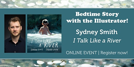 "Bedtime Story w/ the Illustrator: Sydney Smith reads ""I Talk Like a River"" tickets"