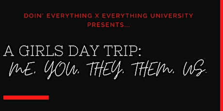 A Girls Day Trip: Me, You, They, Them Us tickets
