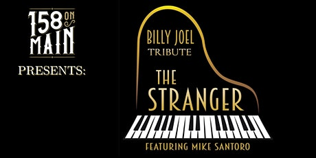 158 On Main Presents: BILLY JOEL TRIBUTE (The Stranger ft. Mike Santoro) tickets