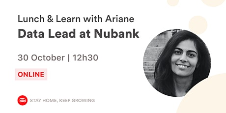 Lunch & Learn with Ariane, Data Lead at Nubank  | Le Wagon Rio tickets