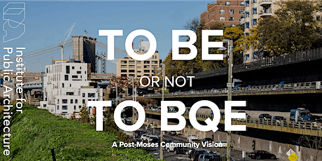 """IPA Fall 2020 Residency """"To Be or Not to BQE"""" Panel 3: Fellow Presentations tickets"""