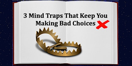 3 Mind Traps That Keep You Making Bad Choices tickets
