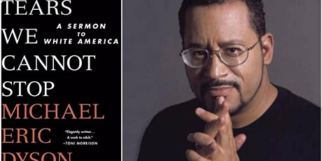 """Tears We Cannot Stop"" by Michael Eric Dyson tickets"