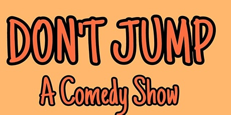 DON'T JUMP! A Comedy Show. tickets