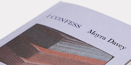 i confess by Moyra Davey Book Launch with Dancing Foxes Press tickets