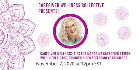 Tips for Managing Caregiver Stress w/Nicole Dauz, CEO Selfcare4Caregivers tickets