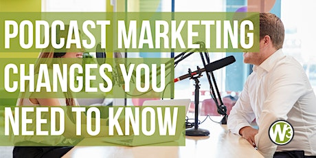 Podcast Marketing Changes You Need to Know (Web and Beyond Webinars) tickets