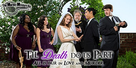 Til Death Do Us Part - Murder Mystery Dinner and Show - $50 tickets