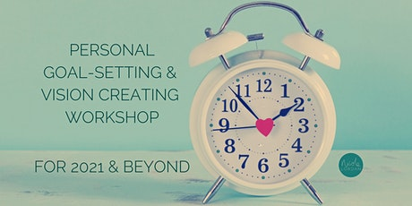 Personal Goal Setting and Vision Creating Workshop for 2021 and Beyond tickets