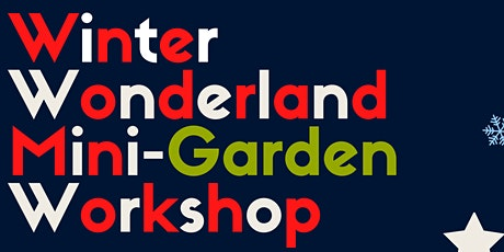 Winter Wonderland Mini-Garden Workshop tickets