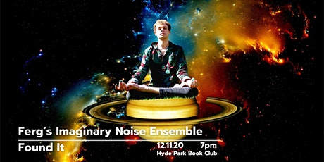 HPJC Presents: Ferg's Imaginary Noise Ensemble & Found It tickets