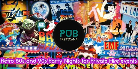 Pub Tropicana 80s and 90s Party Night tickets