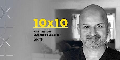 10x10 with Rafat Ali of Skift tickets