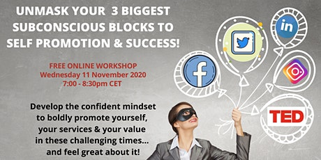 UNMASK YOUR  3 BIGGEST  SUBCONSCIOUS BLOCKS TO  SELF PROMOTION & SUCCESS! tickets