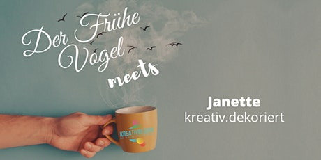 Früher Vogel Netzwerkfrühstück meets Janette von kreativ.dekoriert Tickets