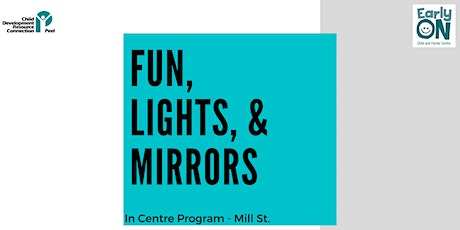 Copy of IN CENTRE PROGRAM - Fun, Lights, and Mirrors (Birth to 6 years) tickets
