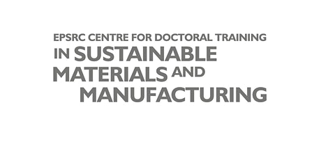 EPSRC CDT in Sustainable Materials and Manufacturing Annual Conference tickets