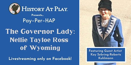Pay-Per-HAP The Governor Lady: Nellie Tayloe Ross of Wyoming tickets