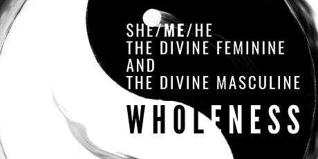 Wholeness - Balance Your Divine Feminine and Divine Masculine tickets