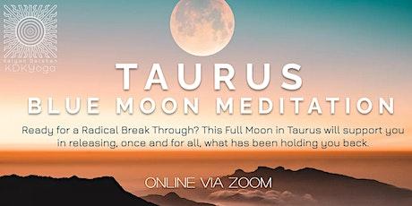 Taurus Blue Moon  Meditation  for Radical Transformation! tickets