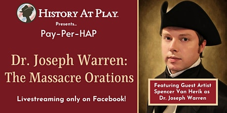 Pay-Per-HAP The Massacre Orations of Dr. Joseph Warren tickets