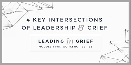"Leadership & Grief  Series - ""Leading In Grief"" (Module 1) tickets"