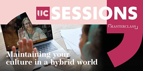 UC Sessions: Masterclass - Maintaining your culture in a hybrid world biljetter