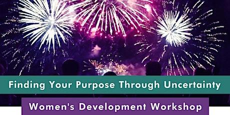 Finding  Your Purpose Through Uncertainty - Women's Development Workshop tickets