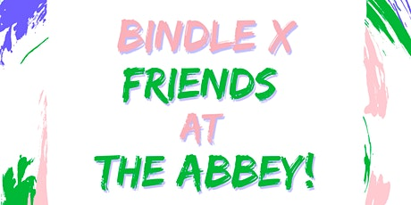 BINDLE x Friends at the Abbey! tickets