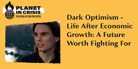 Dark Optimism - Life After Economic Growth: A Future Worth Fighting For tickets