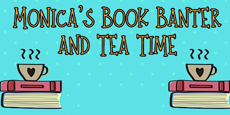 Monica's Book Banter and Tea Time tickets