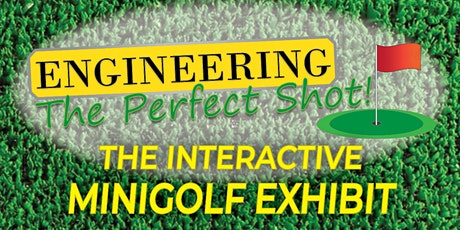 Engineering the Perfect Shot! The Interactive Mini-Golf Exhibit tickets