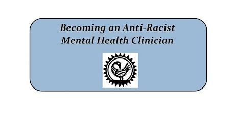 Becoming an Anti-Racist Mental Health Clinician - January 2021 tickets