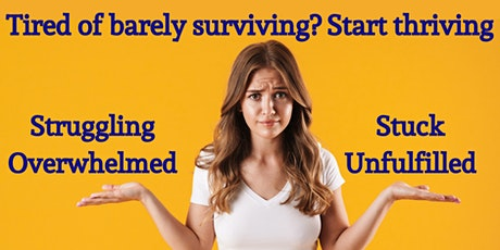 Are you tired of merely surviving? Start thriving tickets