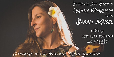 Beyond the Basics Ukulele Workshop Series w/ Sarah Maisel tickets