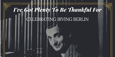 I've Got Plenty to Be Thankful For: Celebrating Irving Berlin - Dunsmore tickets