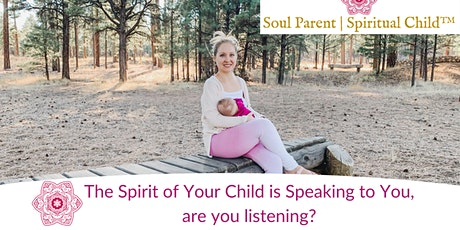 The spirit of your child is speaking to you, are you listening? tickets