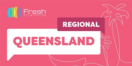 Fresh Networking Regional Queensland Online - Guest Registration tickets