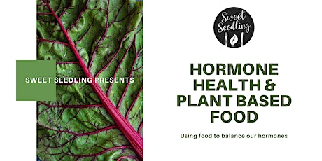 Hormone Health and Plant Based Food - Online workshop tickets