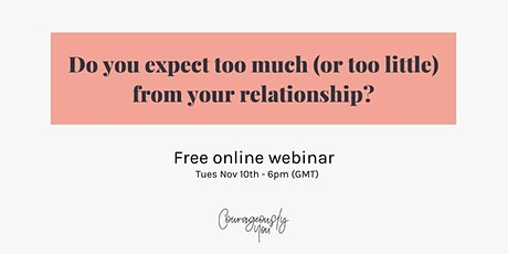 Do you expect too much (or too little)  from your relationship? Webinar tickets