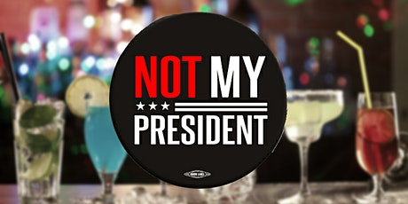 Not My President, The Post-Election Liberal Vent & Drinks tickets