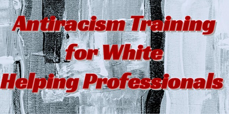 Anti-racism and Whiteness Training for White Helping Professionals tickets