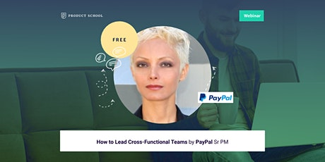 Webinar: How to Lead Cross-Functional Teams by PayPal Sr PM tickets